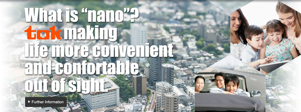 "what is ""nano""? tok making life more convenient and confortable out of sight"