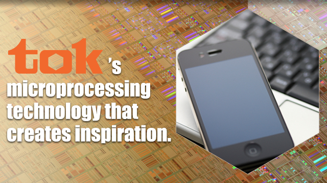 tok's microprocessing technology that creates inspiration